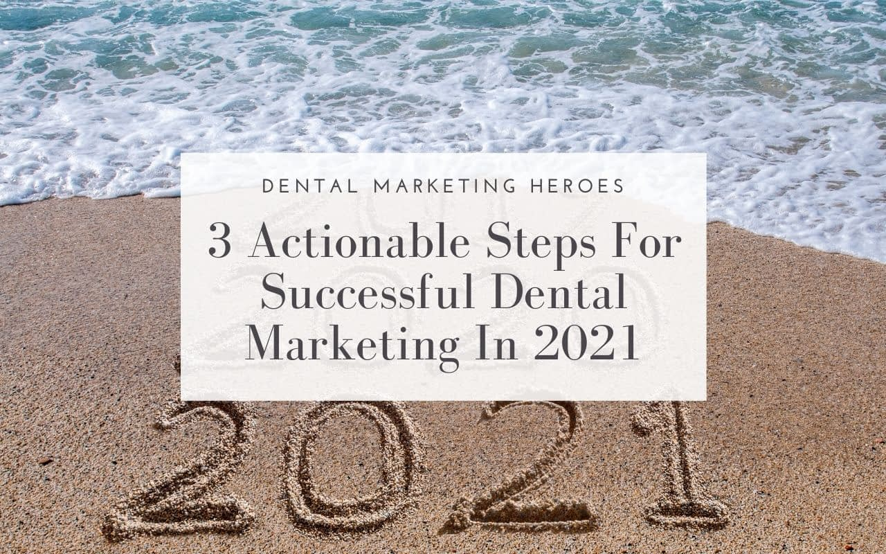 3-actionable-steps-to-successful-dental-marketing-in-2021-Dental-Marketing-Heroes