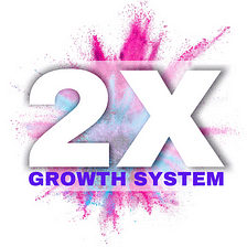 2X GROWTH SYSTEM FOR DENTISTS