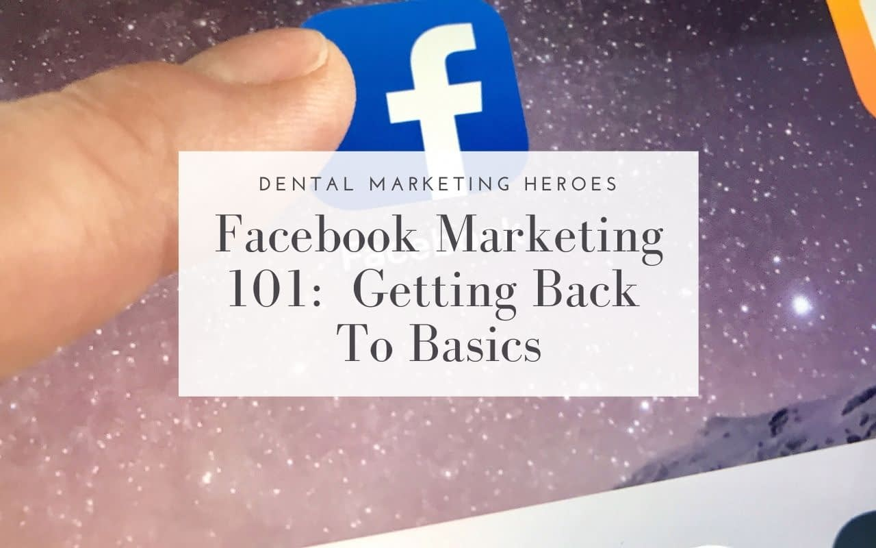 Facebook-Marketing-101-Getting-Back-To-Basics-Dental-Marketing-Heroe
