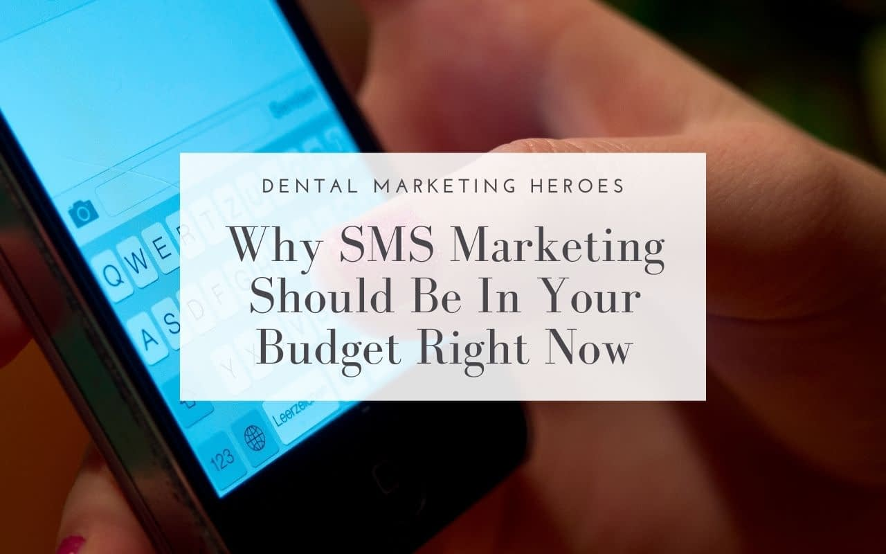 Why-SMS-Marketing-Should-Be-In-Your-Budget-Right-Now-Dental-Marketing-Heroes