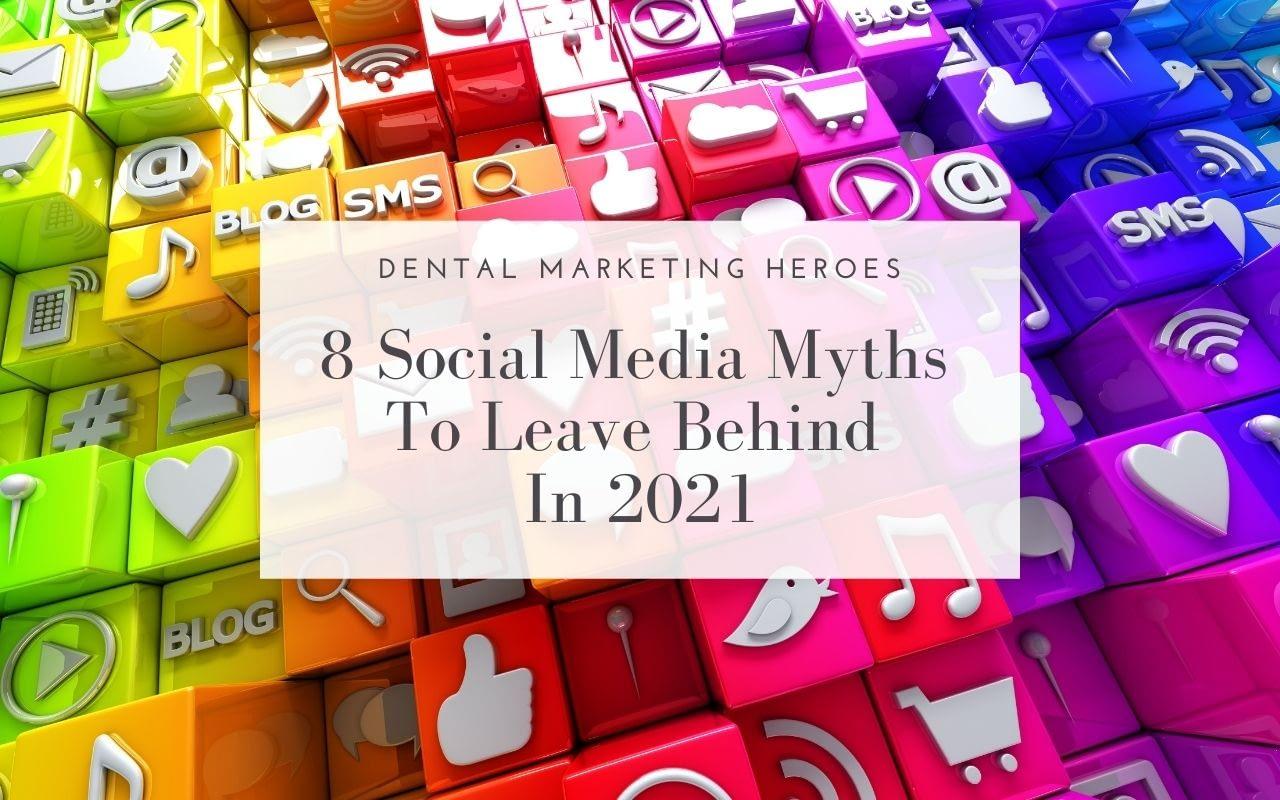 8-Social-Media-Myths-To-Leave-Behind-In-2021-Dental-Marketing-Heroes