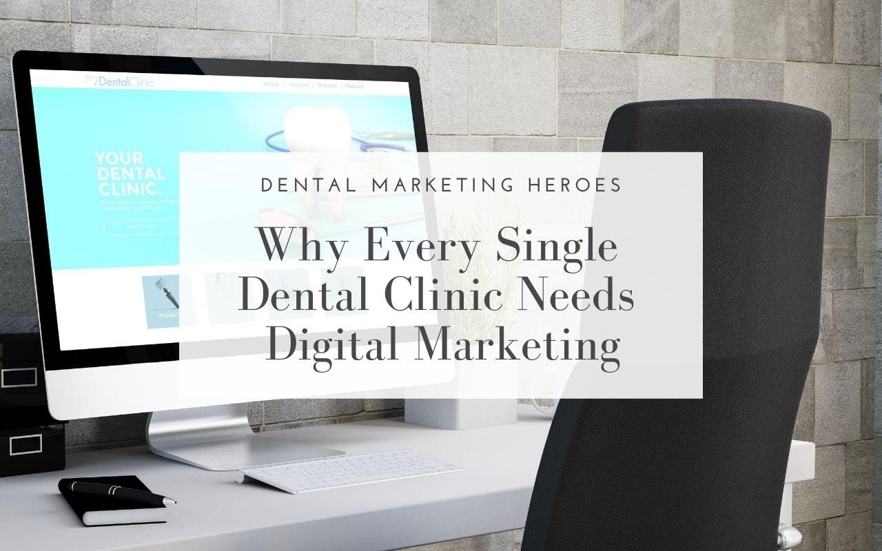 Why-Every-Single-Dental-Clinic-Needs-Digital-Marketing-Dental-Marketing-Heroes