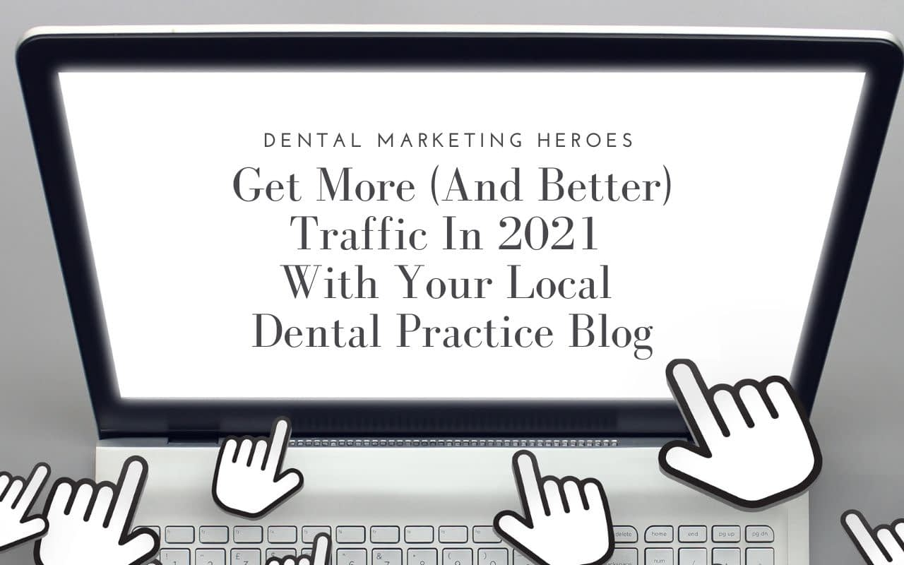 Get-more-traffic-with-dental-practice-blog-in-2021-Dental-Marketing-Heroes