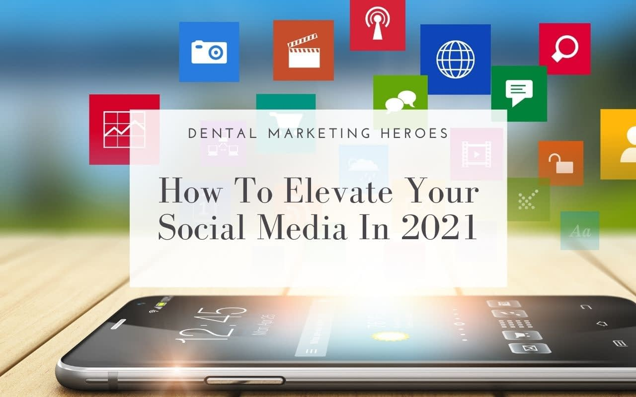 how-to-elevate-your-social-media-in-2021-Dental-Marketing-Heroes