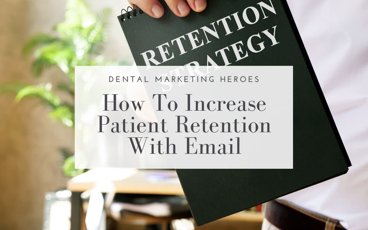 Increase Patient Retention with Email - Dental Marketing Heroes