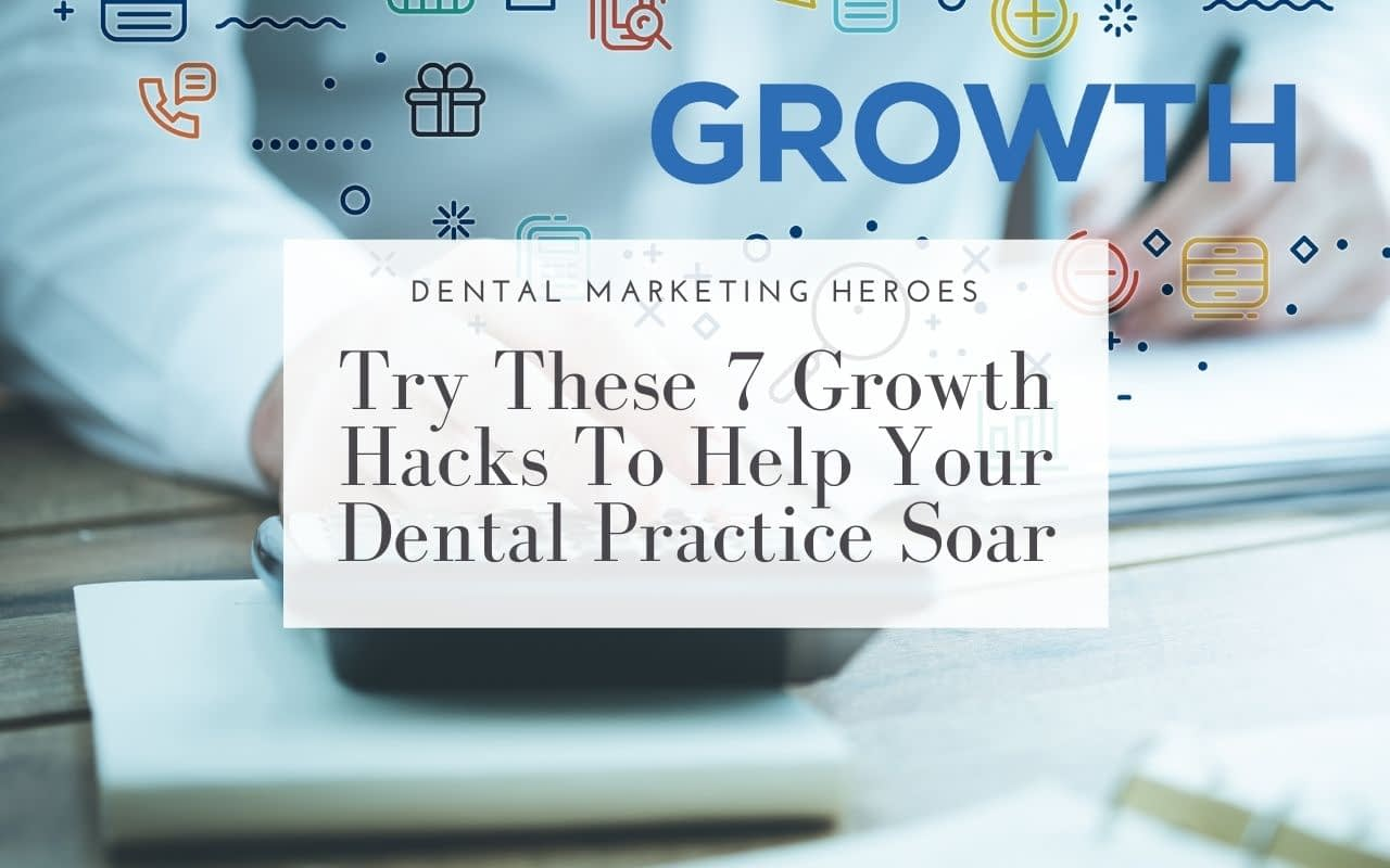 7-Growth-Hacks-To-Help-Dental-Practice-Soar-Dental-Marketing-Heroes