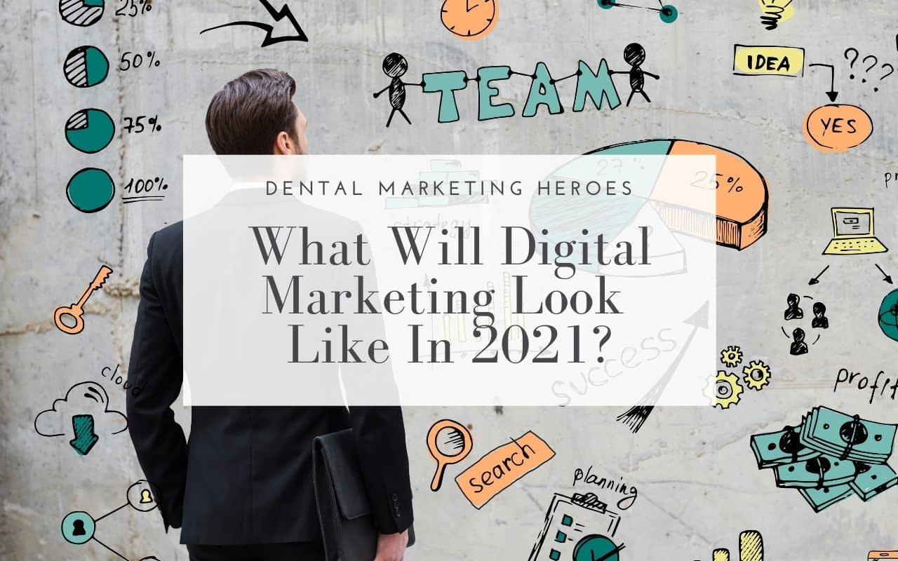 Digital-Marketing-in-2021-Dental-Marketing-Heroes